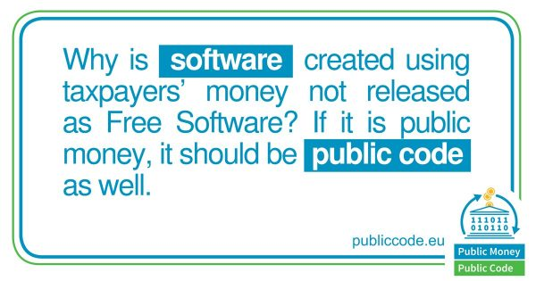 image text reads why is software created with pubic money not released as Free Software? If it is public money it should be public code as well
