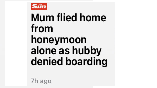 Headline reads Mum flied home from honeymoon along as hubby denied boarding